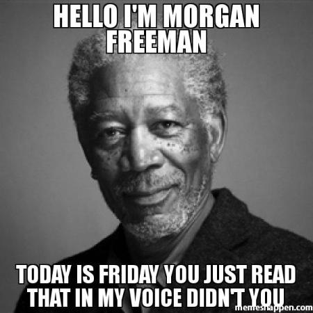 hello-im-morgan-freeman-today-is-friday-you-just-read-that-meme-image